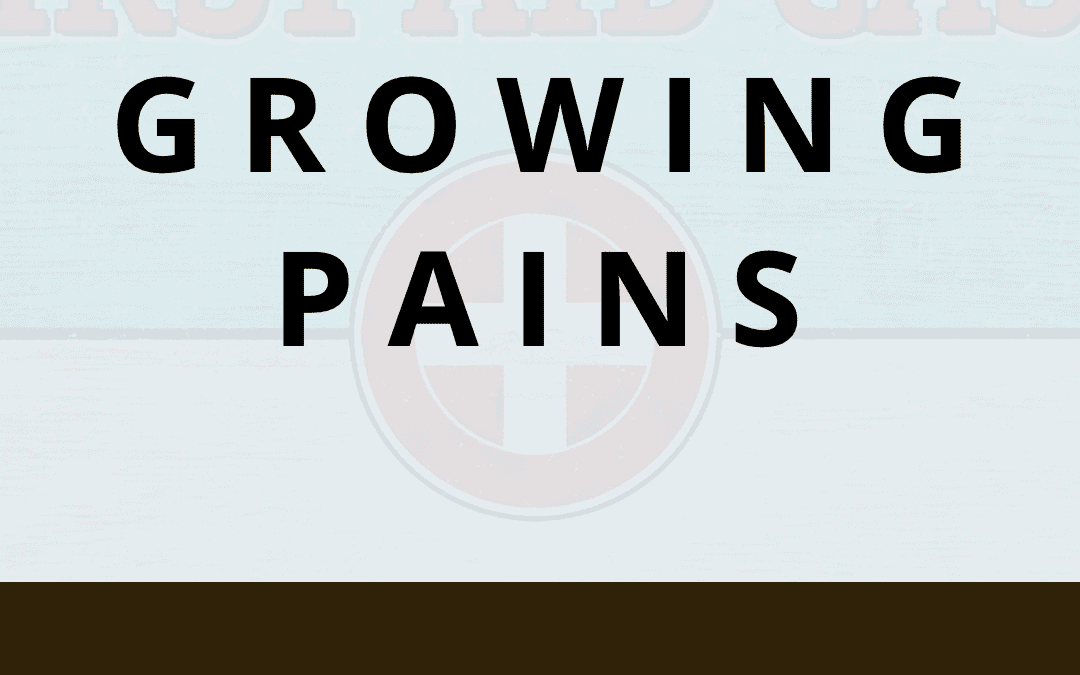Growing Pains…