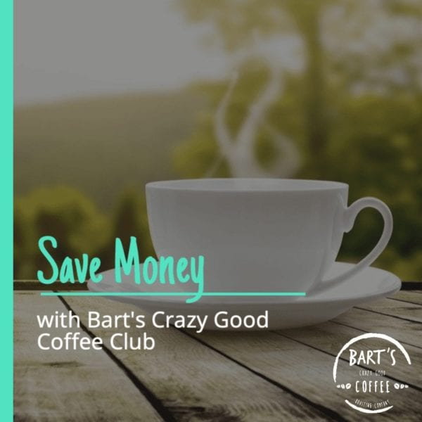 Save Money with Bart's Crazy Good Coffee Club..!!!