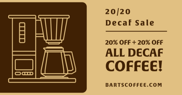 SALE HAS ENDED – Huge 20/20 DECAF Sale